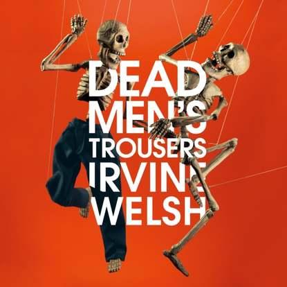 Irvine Welsh Dead Men's Trousers irvine welsh skagboys