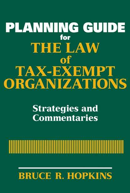 Группа авторов Planning Guide for the Law of Tax-Exempt Organizations группа авторов the tax law of unrelated business for nonprofit organizations