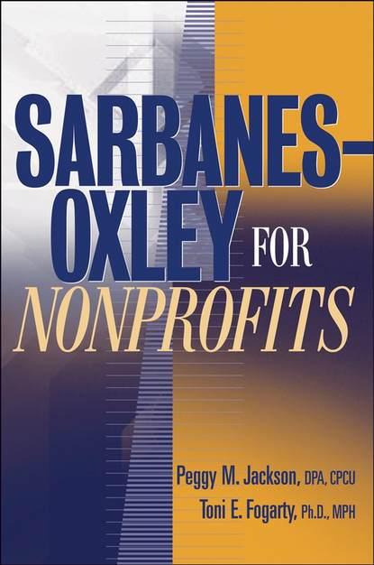 Peggy Jackson M. Sarbanes-Oxley for Nonprofits группа авторов corporate governance post sarbanes oxley