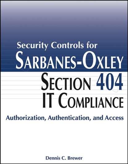 Группа авторов Security Controls for Sarbanes-Oxley Section 404 IT Compliance группа авторов corporate governance post sarbanes oxley