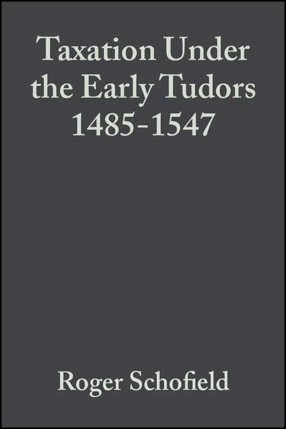 basics and principles of taxation Группа авторов Taxation Under the Early Tudors 1485-1547