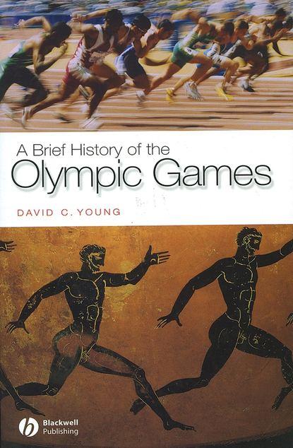 Группа авторов A Brief History of the Olympic Games