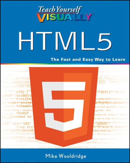 Mike Wooldridge Teach Yourself VISUALLY HTML5