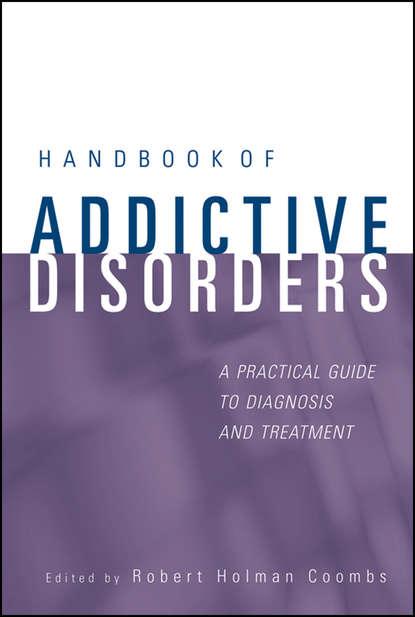 Группа авторов Handbook of Addictive Disorders alan felthous the international handbook on psychopathic disorders and the law volume ii