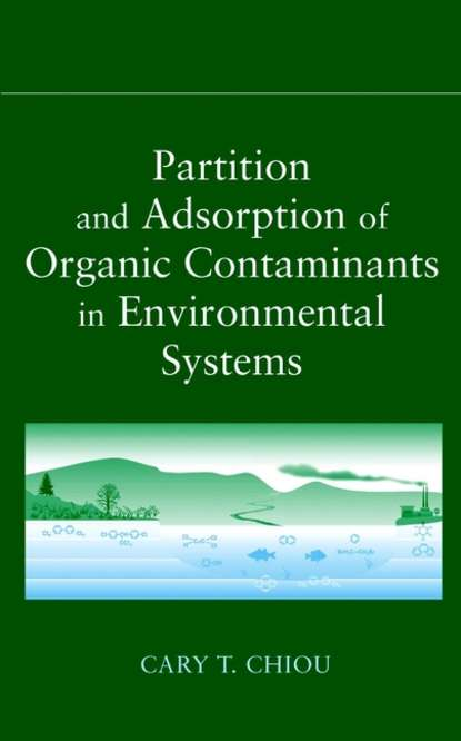 Фото - Группа авторов Partition and Adsorption of Organic Contaminants in Environmental Systems prof senesi nicola biophysico chemical processes involving natural nonliving organic matter in environmental systems