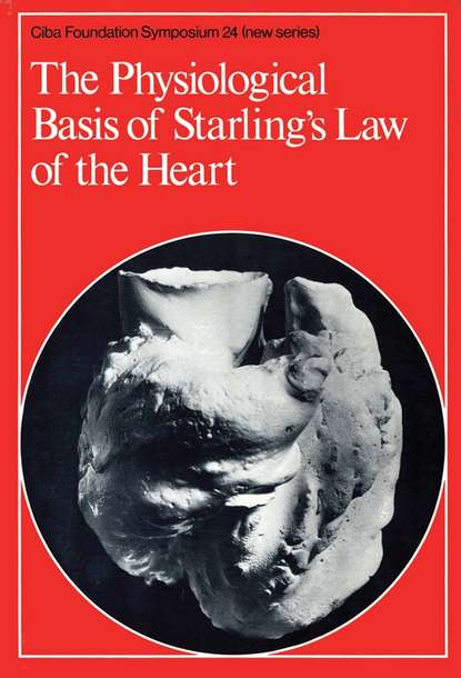 CIBA Foundation Symposium The Physiological Basis of Starling's Law of the Heart ciba foundation symposium the physiological basis of starling s law of the heart