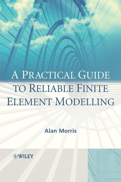 Группа авторов A Practical Guide to Reliable Finite Element Modelling ioannis koutromanos fundamentals of finite element analysis