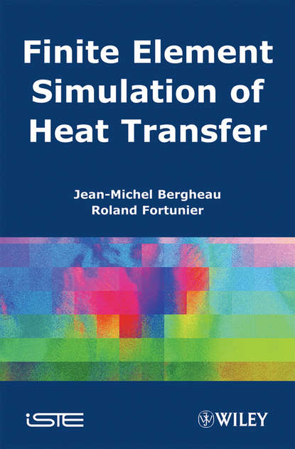 Jean-Michel Bergheau Finite Element Simulation of Heat Transfer louis theodore heat transfer applications for the practicing engineer isbn 9780470937211