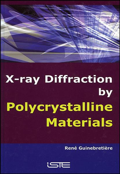 Rene Guinebretiere X-Ray Diffraction by Polycrystalline Materials harold c gage x ray observations for foreign bodies and their localisation