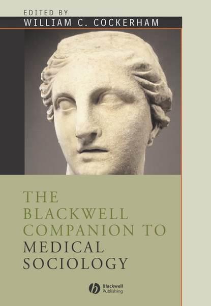 Фото - William C. Cockerham The Blackwell Companion to Medical Sociology richard fenn k the blackwell companion to sociology of religion