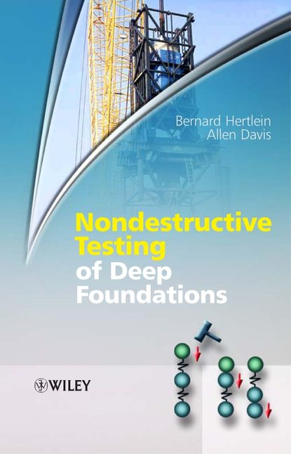 Allen Davis Nondestructive Testing of Deep Foundations laboratory methods of soil testing in construction engineering
