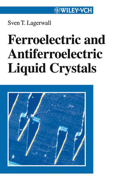 Sven Lagerwall T. Ferroelectric and Antiferroelectric Liquid Crystals gaetano assanto nematicons spatial optical solitons in nematic liquid crystals