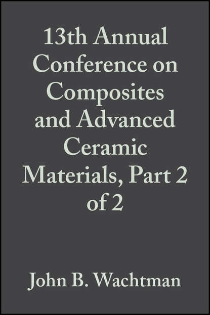 John Wachtman B. 13th Annual Conference on Composites and Advanced Ceramic Materials, Part 2 of 2 недорого