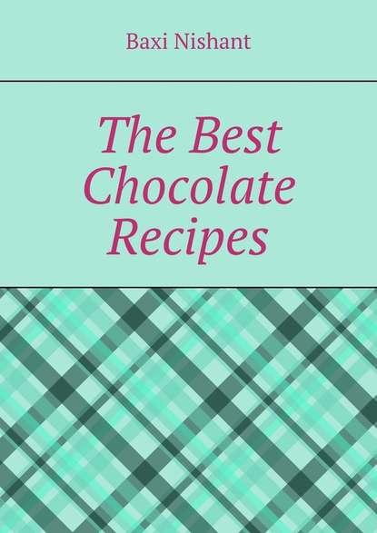 Baxi Nishant The Best Chocolate Recipes baxi nishant social bookmarking success
