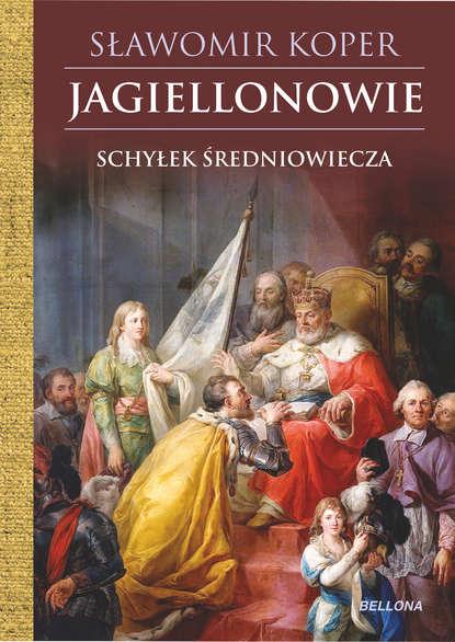 Фото - Sławomir Koper Jagiellonowie. Schyłek średniowiecza sławomir koper józef piłsudski człowiek i polityk