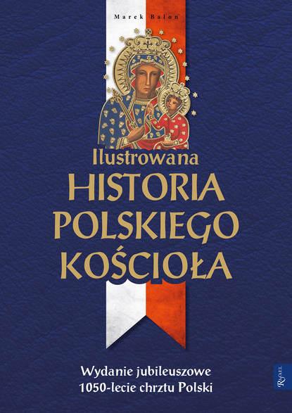 Marek Balon Ilustrowana historia polskiego Kościoła недорого