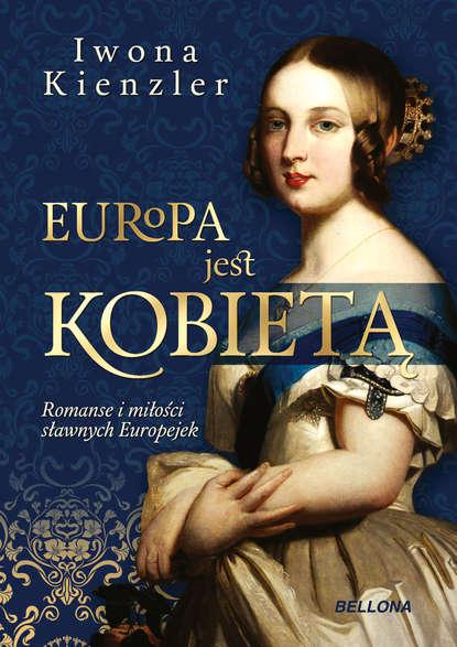 Iwona Kienzler Europa jest kobietą iwona kienzler polki na tronach europy