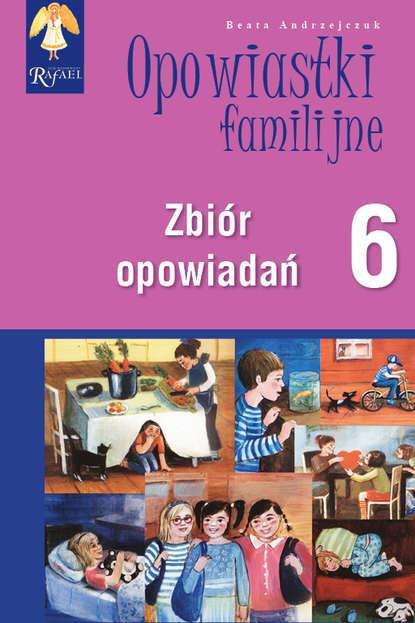 Beata Andrzejczuk Opowiastki familijne (6) - zbiór opowiadań beata andrzejczuk opowiastki familijne 1 zbiór opowiadań