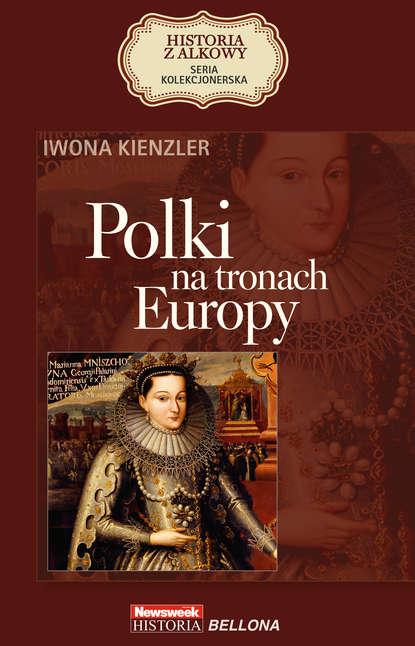 Iwona Kienzler Polki na tronach Europy iwona kienzler polki na tronach europy
