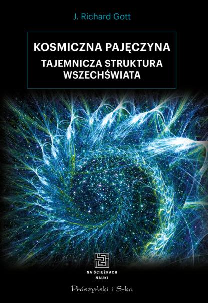 Richard J. Gott Kosmiczna pajęczyna. Tajemnicza struktura Wszechświata j richard gott witamy we wszechświecie podróż astrofizyczna