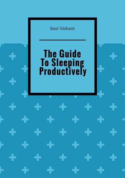 Фото - Baxi Nishant The Guide To Sleeping Productively nishant baxi successful outsourcing for your business