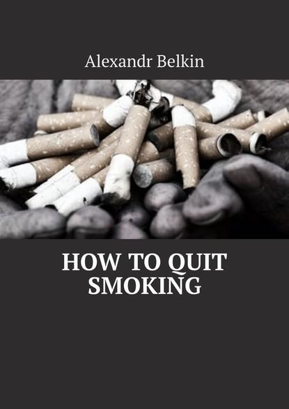 Alexandr Belkin How toquit smoking louis igou hodges i to i