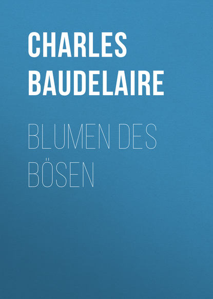 Charles Baudelaire Blumen des Bösen charles baudelaire die blumen des bösen deutsche ausgabe
