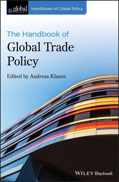 Andreas Klasen The Handbook of Global Trade Policy david greenaway the world economy global trade policy 2012 isbn 9781118513019