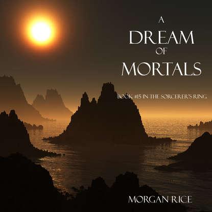 Фото - Морган Райс A Dream of Mortals морган райс a dream of mortals