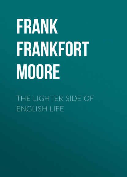 Фото - Frank Frankfort Moore The Lighter Side of English Life frank frankfort moore daireen complete