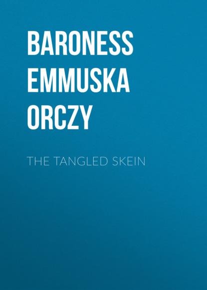 Baroness Emmuska Orczy Orczy The Tangled Skein недорого