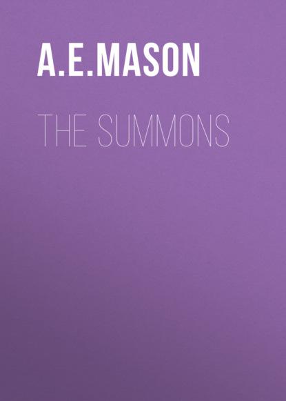 Фото - A. E. W. Mason The Summons a e w mason lawrence clavering