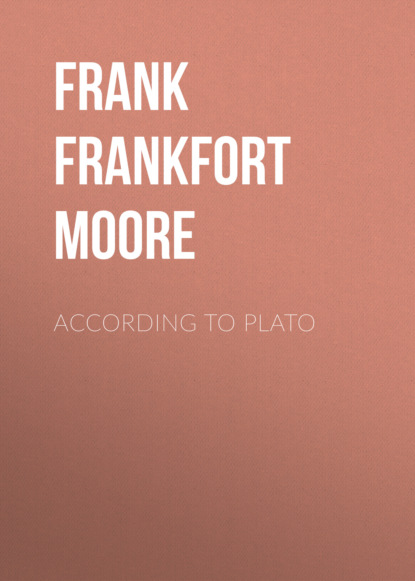 Фото - Frank Frankfort Moore According to Plato frank frankfort moore daireen complete