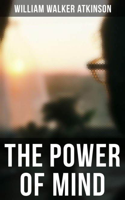 Фото - William Walker Atkinson THE POWER OF MIND helen wilmans a home course in mental science