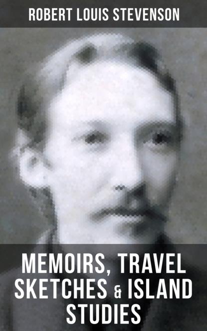 Robert Louis Stevenson Robert Louis Stevenson: Memoirs, Travel Sketches & Island Studies недорого