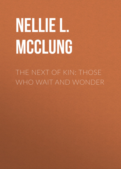 Nellie L. McClung The Next of Kin: Those who Wait and Wonder недорого