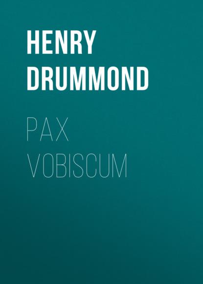 Фото - Henry Drummond Pax Vobiscum henry drummond henry drummond ultimate collection