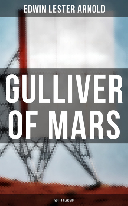 Фото - Edwin Lester Arnold Gulliver of Mars (Sci-Fi Classic) janna karagozina mars the beginning of