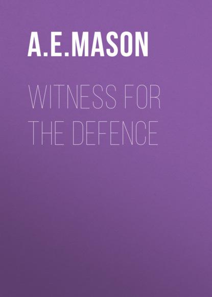 Фото - A. E. W. Mason Witness for the Defence a e w mason lawrence clavering