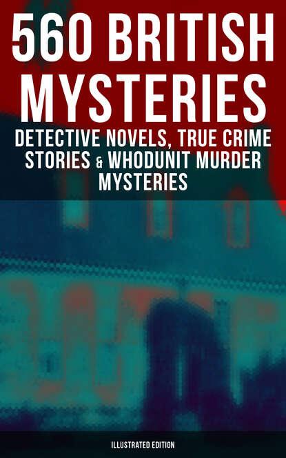 Уилки Коллинз 560 British Mysteries: Detective Novels, True Crime Stories & Whodunit Mysteries (Illustrated) уилки коллинз british mysteries boxed set 350 detective novels thrillers
