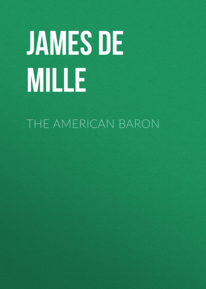 Фото - James De Mille The American Baron james de mille the martyr of the catacombs