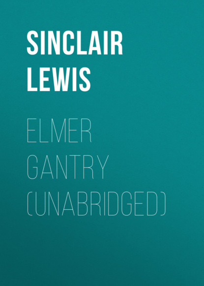 Sinclair Lewis Elmer Gantry (Unabridged)