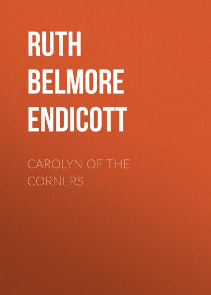 Ruth Belmore Endicott Carolyn of the Corners