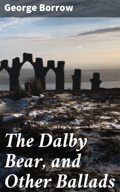Фото - Borrow George The Dalby Bear, and Other Ballads borrow george tord of hafsborough and other ballads