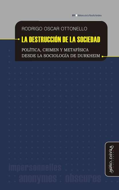 Rodrigo Oscar Ottonello La destrucción de la sociedad esteban ierardo la sociedad de la excitación