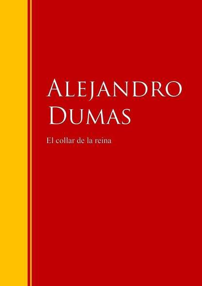 Александр Дюма El collar de la reina александр дюма el conde de montecristo prometheus classics
