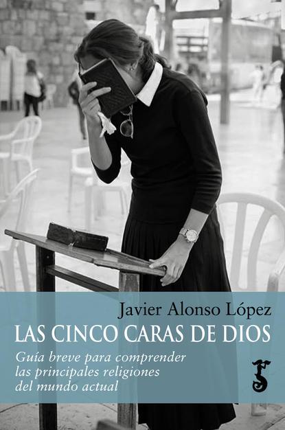 Javier Alonso López Las cinco caras de Dios недорого
