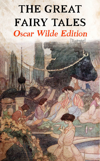 Oscar Wilde The Great Fairy Tales - Oscar Wilde Edition (Illustrated) oscar wilde salomé complete edition english