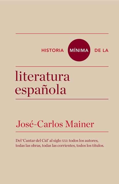 José Carlos Mainer Historia mínima de la literatura española carlos garcía gual historia mínima de la mitología