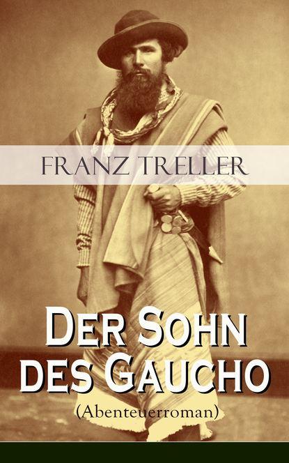 Franz Treller Der Sohn des Gaucho (Abenteuerroman) franz treller die besten wildwestromane